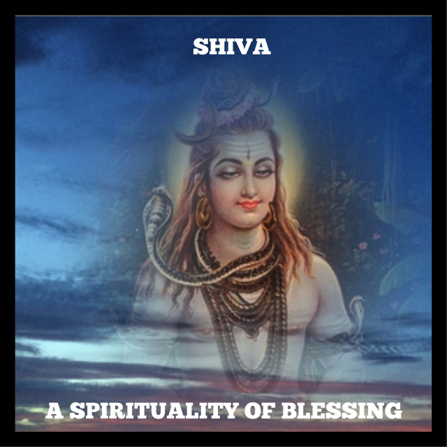 SHIVA: A SPIRITUALITY OF BLESSING